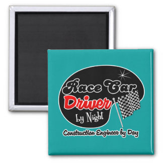 Race Car Driver by Night Construction Engineer by 2 Inch Square Magnet