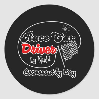 Race Car Driver by Night Cosmonaut by Day Classic Round Sticker