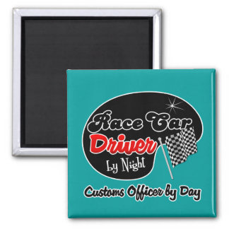 Race Car Driver by Night Customs Officer by Day 2 Inch Square Magnet