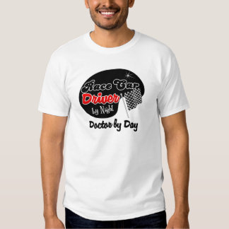 Race Car Driver by Night Doctor by Day T-Shirt
