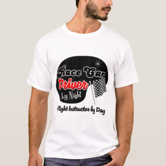 Race Car Driver by Night Flight Instructor by Day T-Shirt