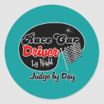 Race Car Driver by Night Judge by Day Round Sticker