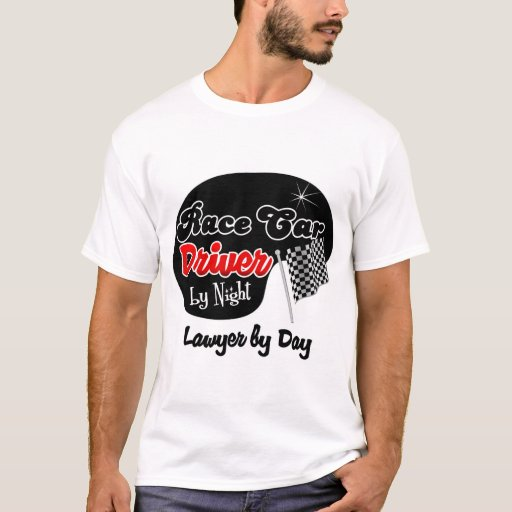 Race car driver by night lawyer by day t shirt zazzle for Race car driver t shirts
