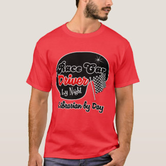 Race Car Driver by Night Librarian by Day T-Shirt