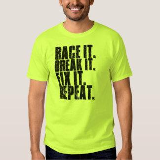 Race It. Break It. Fix It. Repeat. T Shirt