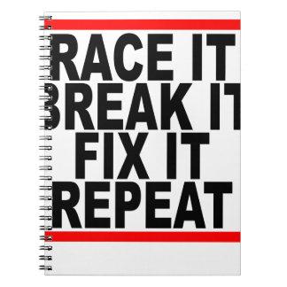Race it Break it Fix it Repeat T-Shirts.png Note Books