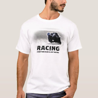 Racing - everything else is just waiting T-Shirt
