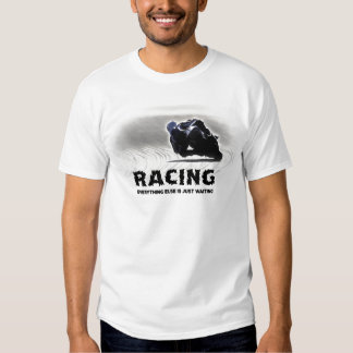 Racing - everything else is just waiting tee shirt