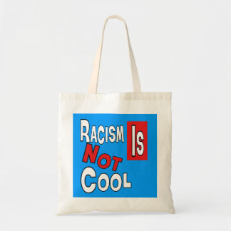 RACISM IS NOT COOL BAGS