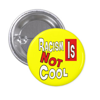 RACISM IS NOT COOL PINBACK BUTTONS