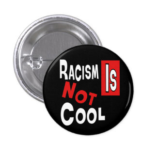 RACISM IS NOT COOL PINBACK BUTTON