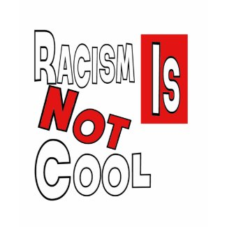 RACISM IS NOT COOL shirt