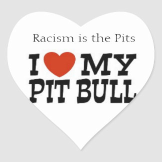 Racism is the Pits I love my Pit Bull Stickers