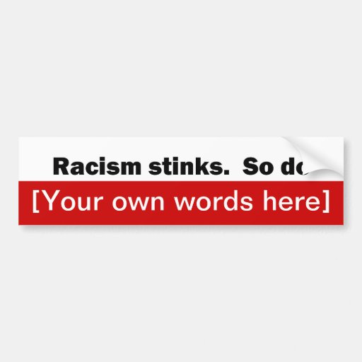 racism-stinks-so-do-template bumper stickers