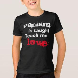 Racism, Teach Me Love T-Shirt