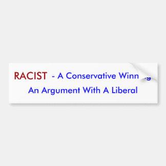 RACIST, - A Conservative Winning, An Argument W... Bumper Sticker
