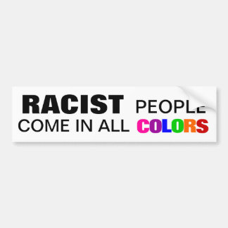 Racist people come in all colors - bumper sticker