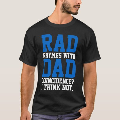 Rad Rhymes With Dad Coincidence I Think Not Tee