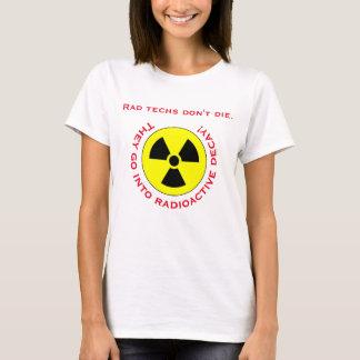 """""""Rad techs don't die"""" T-Shirt"""
