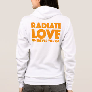 Radiate Love Wherever You Go Quote Orange On White Hoodie