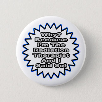 Radiation Therapist...Because I Said So Button