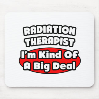 Radiation Therapist...Big Deal Mouse Pad
