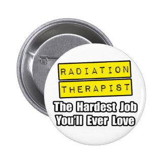 Radiation Therapist...Hardest Job Buttons