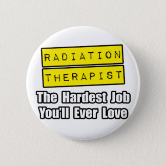 Radiation Therapist...Hardest Job Pinback Button