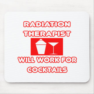Radiation Therapist...Will Work For Cocktails Mouse Pad