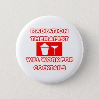 Radiation Therapist...Will Work For Cocktails Pinback Button