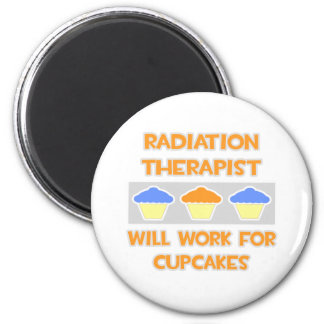 Radiation Therapist ... Will Work For Cupcakes 2 Inch Round Magnet