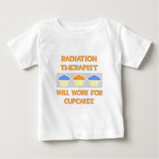 Radiation Therapist ... Will Work For Cupcakes Baby T-Shirt