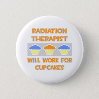 Radiation Therapist ... Will Work For Cupcakes Pinback Button
