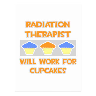 Radiation Therapist ... Will Work For Cupcakes Postcard