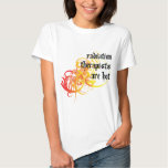 Radiation Therapists Are Hot Tee Shirts