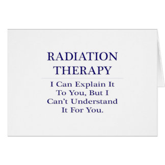 Radiation Therapy .. Explain Not Understand Greeting Card
