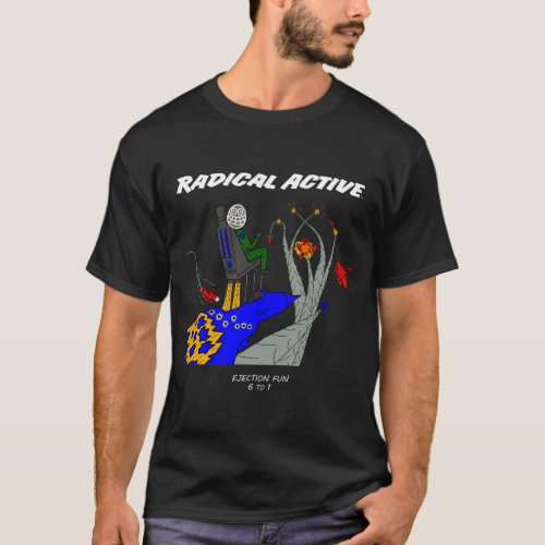 Radical Active Ejection Fun Dark Colors T_Shirt
