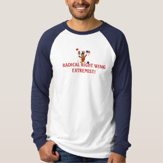 Radical Right Wing Extremist! T-Shirt