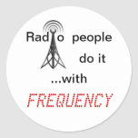 Radio people do it with FREQUENCY Classic Round Sticker