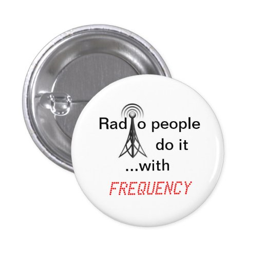 Radio People do it ...with frequency Pinback Button
