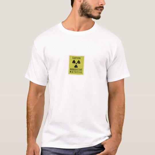 'radioactive materials' T-Shirt