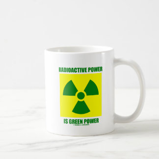 Radioactive Power Is Green Power (Sign) Classic White Coffee Mug