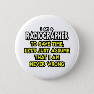 Radiographer .. Assume I Am Never Wrong Button