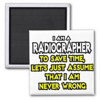 Radiographer .. Assume I Am Never Wrong Magnet