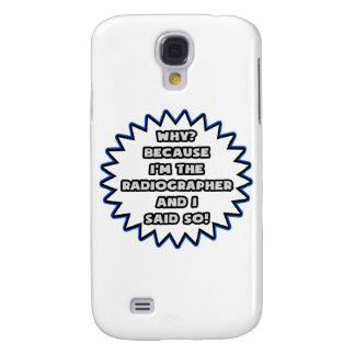 Radiographer .. Because I Said So Galaxy S4 Cases