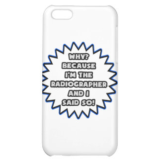 Radiographer .. Because I Said So Case For iPhone 5C