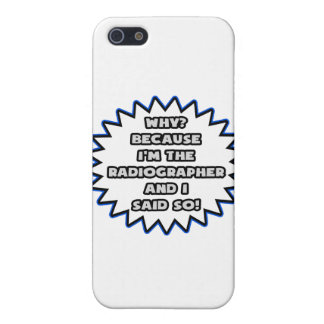 Radiographer .. Because I Said So Cases For iPhone 5
