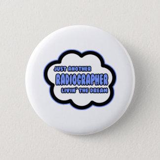 Radiographer .. Livin' The Dream Button