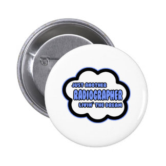 Radiographer .. Livin' The Dream Pinback Buttons