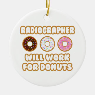 Radiographer Will Work For Donuts Ornaments